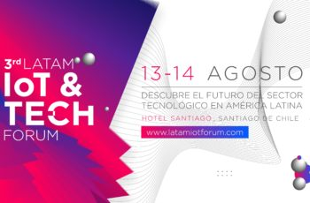 3rd LatAm IoT & Tech Forum en Chile, evento de internet de las cosas, tecnología y transformación digital líder en Latinoamérica
