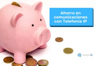 Ahorro en las Comunicaciones Empresariales con Telefonía IP