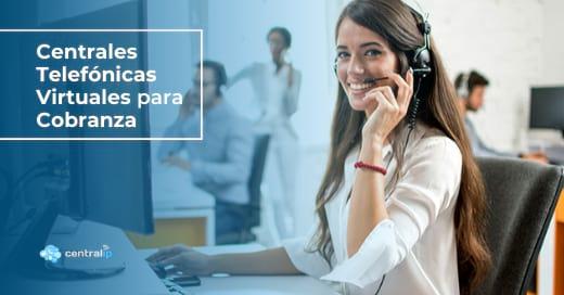 Proveedor de Centrales Telefónicas Virtuales para Cobranza Telefónica en Chile - Central IP