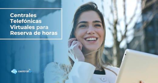 Proveedor de Centrales Telefónicas Virtuales para Reservas de Horas en Chile - Central IP